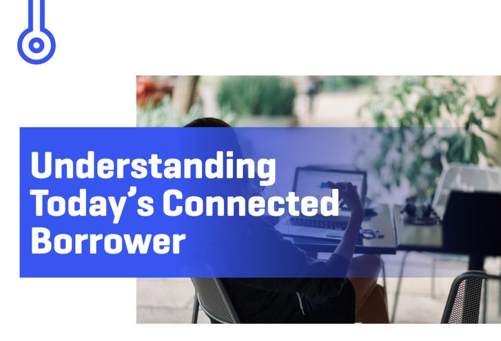 Blog-UnderstandingTodaysConnectedBorrower