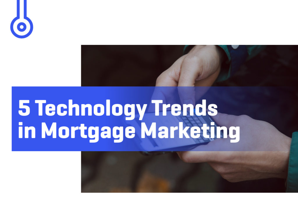 Blog-5 Technology Trends in Mortgage Marketing