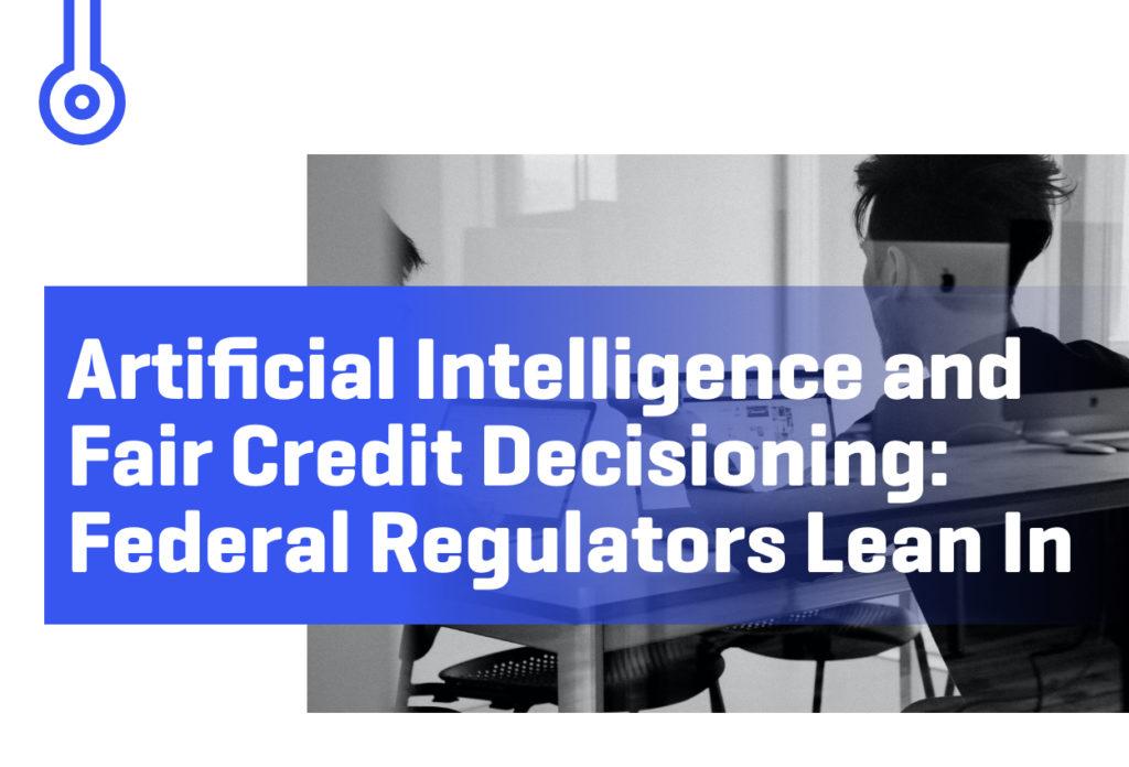 Blog-Artificial Intelligence andFair Credit DecisioningFederal Regulators Lean In