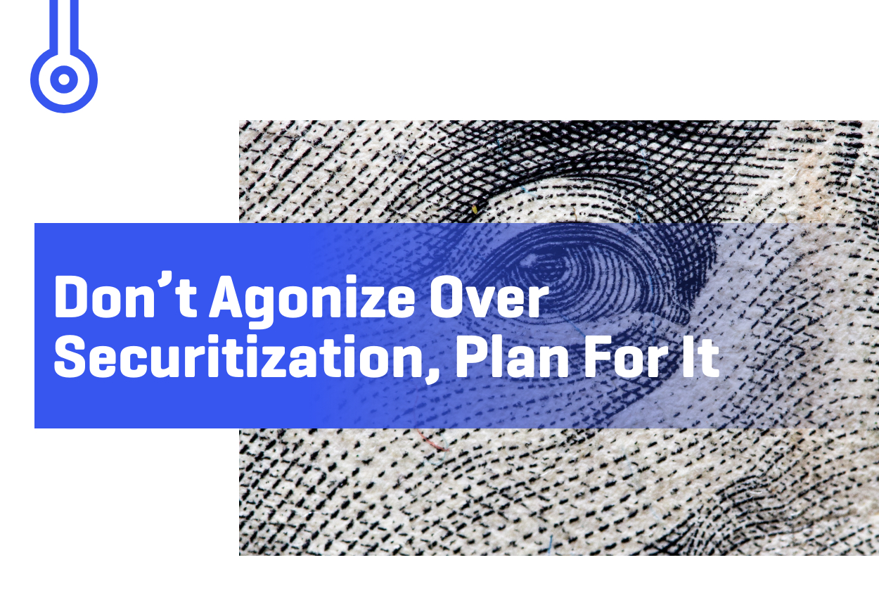 Blog-Don't Agonize OverSecuritization, Plan For It