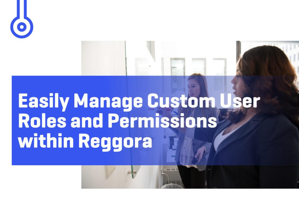 Blog-Easily Manage Custom UserRoles and Permissionswithin Reggora