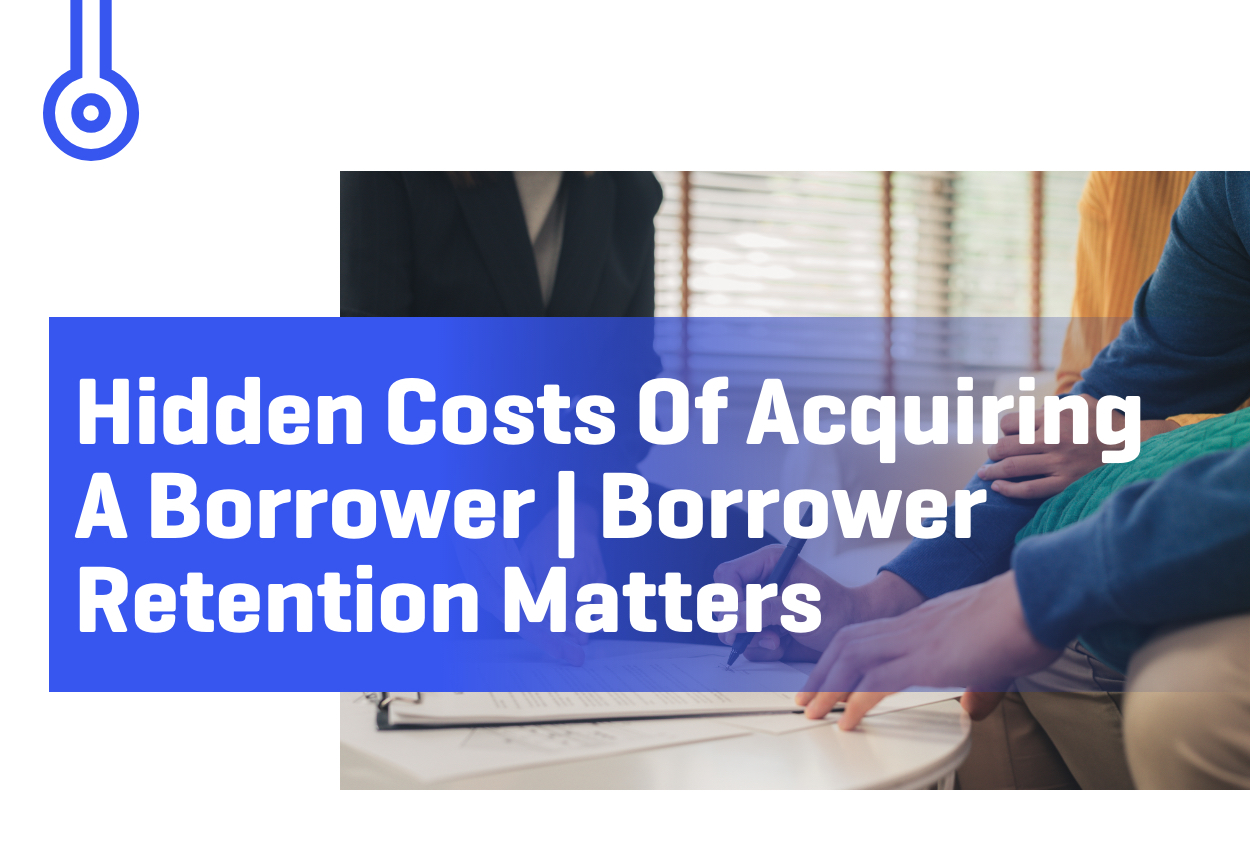 Blog-HIDDEN COSTS OF ACQUIRING A BORROWER BORROWER RETENTION MATTERS