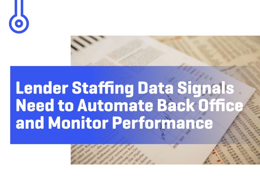 Blog-Lender Staffing Data Signals Need to Automate Back Office and Monitor Performance