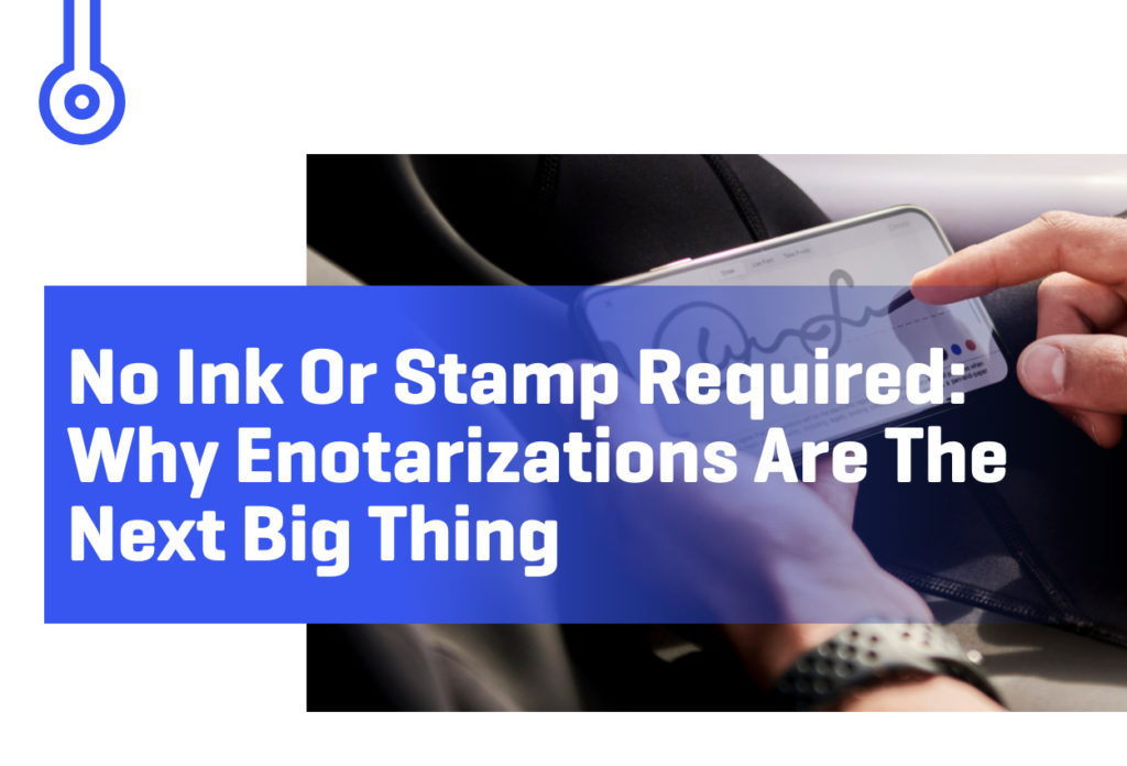 Blog-NO INK OR STAMP REQUIREDWHY ENOTARIZATIONS ARE THENEXT BIG THING