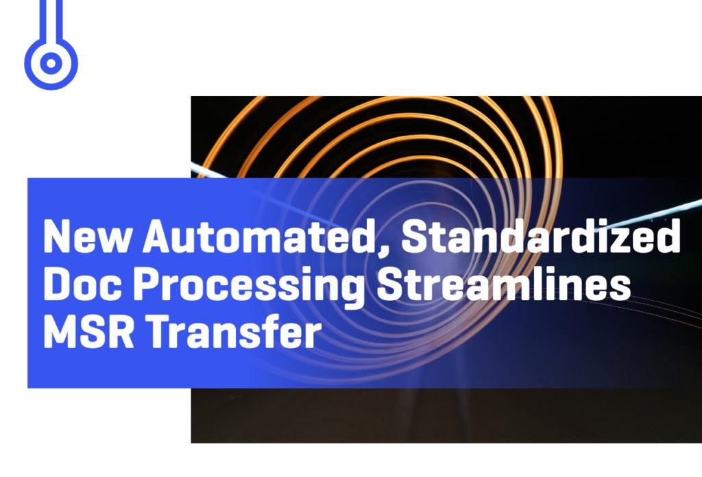 Blog-New Automated, StandardizedDoc Processing StreamlinesMSR Transfer