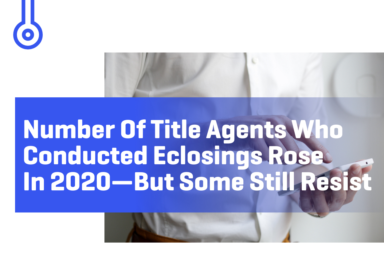 Blog-Number of title agents whoconducted eClosings rosein 2020—but some still resist