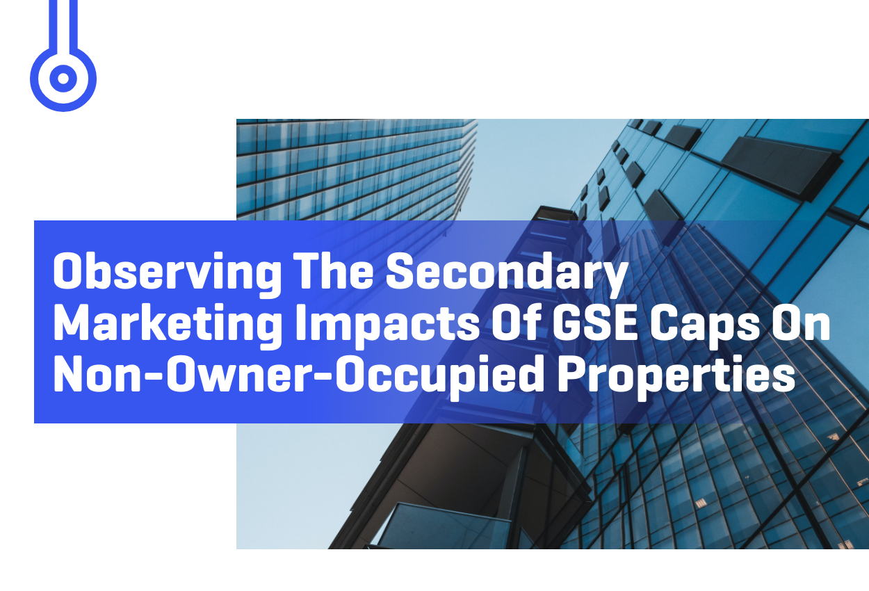 Blog-Observing The SecondaryMarketing Impacts Of GSE Caps OnNon-Owner-Occupied Properties