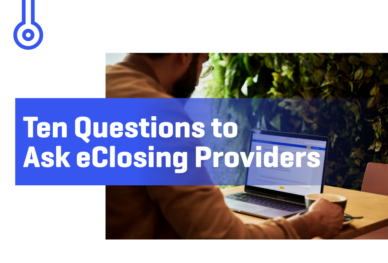 Blog-Ten Questions toAsk eClosing Providers