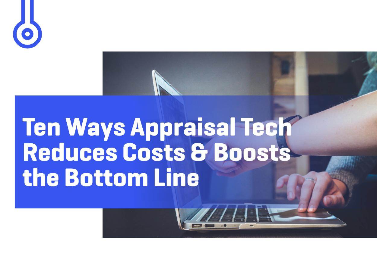 Blog-Ten Ways Appraisal TechReduces Costs & Booststhe Bottom Line