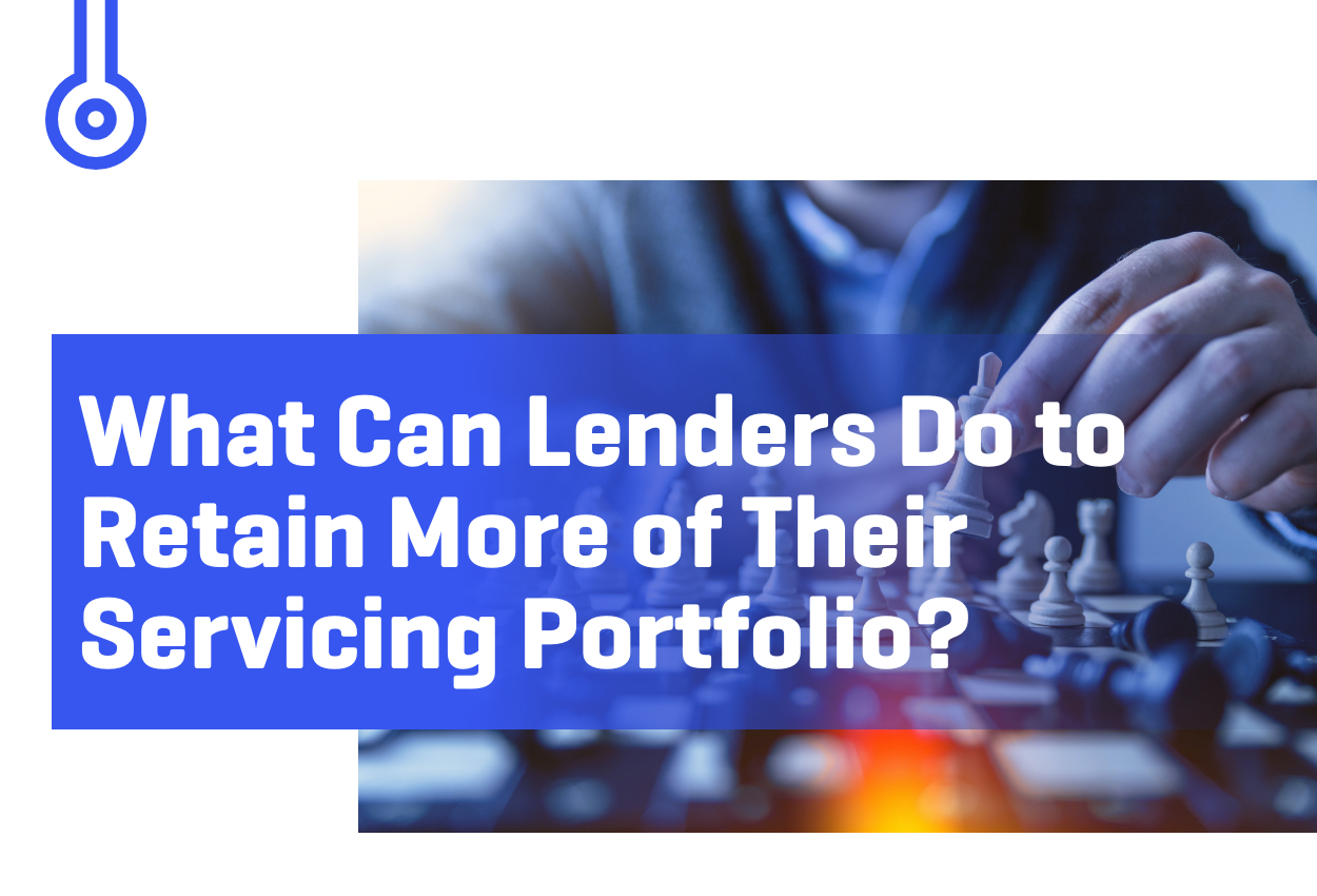 What Can Lenders Do to Retain More of Their Servicing Portfolio?